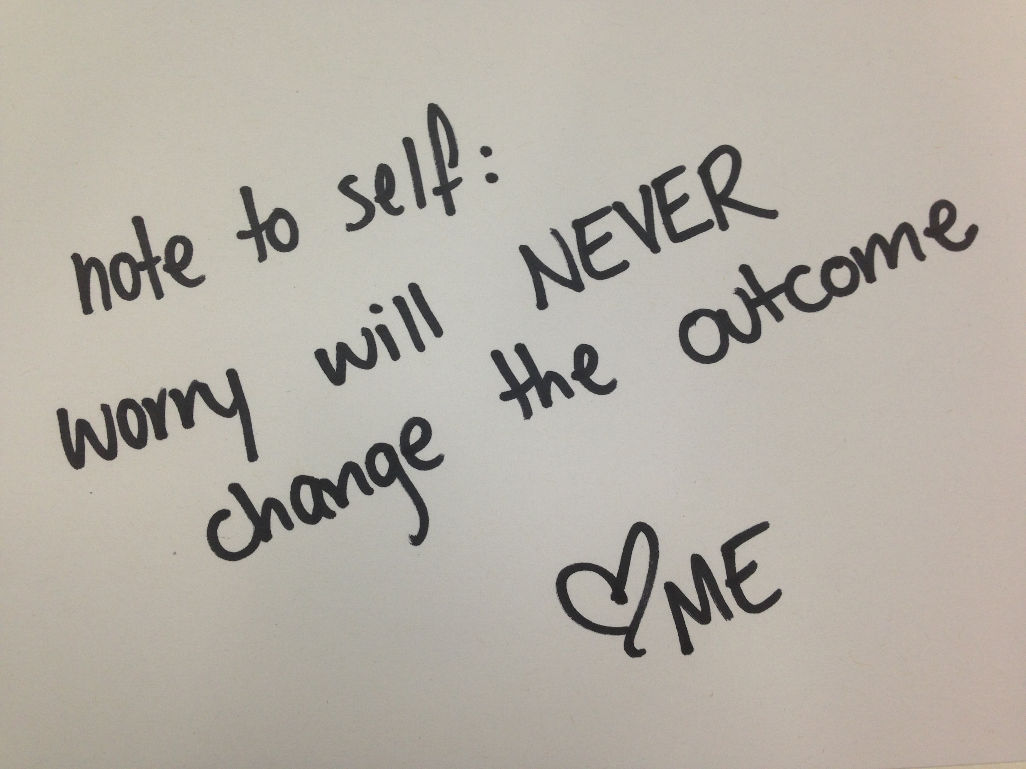 Note_to_self__worry_will_not_change_the_outcome